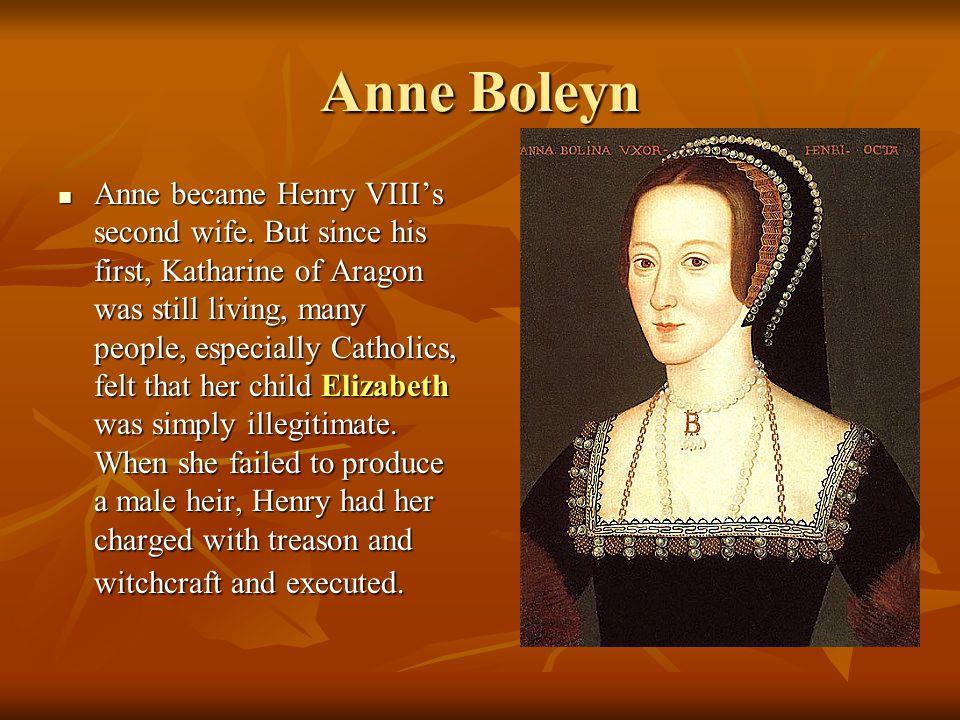 Anne Boleyn Anne became Henry VIII's second wife.