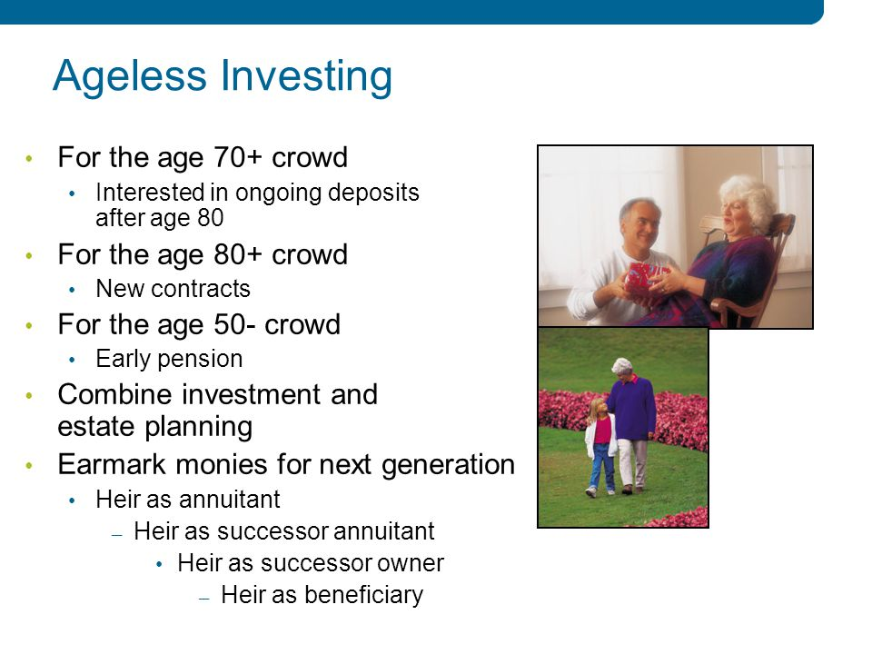 4 4 Ageless Investing For the age 70+ crowd Interested in ongoing deposits after age 80 For the age 80+ crowd New contracts For the age 50- crowd Early pension Combine investment and estate planning Earmark monies for next generation Heir as annuitant – Heir as successor annuitant Heir as successor owner – Heir as beneficiary