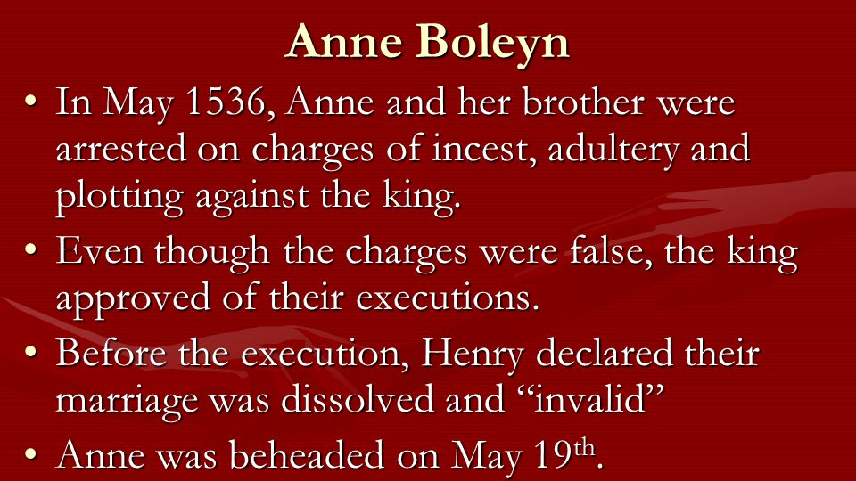 Anne Boleyn In May 1536, Anne and her brother were arrested on charges of incest, adultery and plotting against the king.In May 1536, Anne and her bro