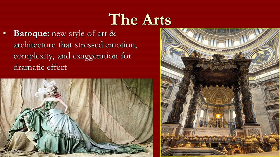 The Arts Baroque: new style of art & architecture that stressed emotion, complexity, and exaggeration for dramatic effectBaroque: new style of art & architecture that stressed emotion, complexity, and exaggeration for dramatic effect