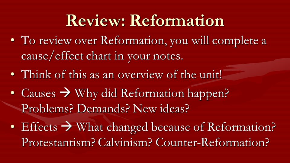 Review: Reformation To review over Reformation, you will complete a cause/effect chart in your notes.To review over Reformation, you will complete a cause/effect chart in your notes.