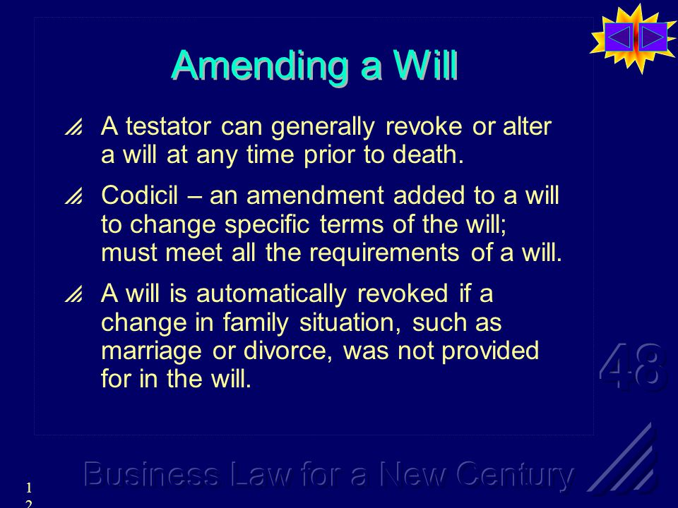 12 Amending a Will  A testator can generally revoke or alter a will at any time prior to death.