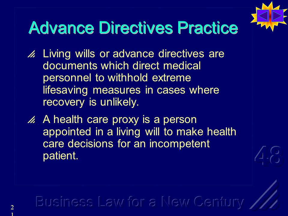 21 Advance Directives Practice  Living wills or advance directives are documents which direct medical personnel to withhold extreme lifesaving measures in cases where recovery is unlikely.