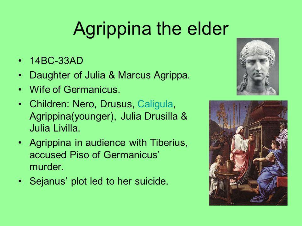 Agrippina the elder 14BC-33AD Daughter of Julia & Marcus Agrippa.