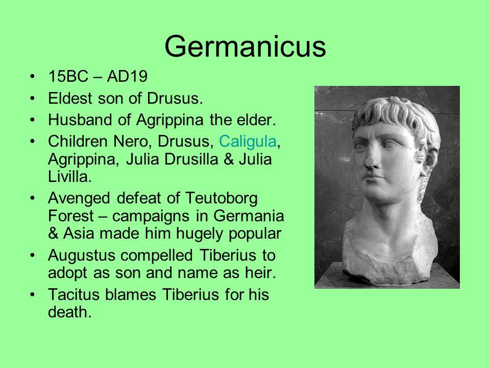 Germanicus 15BC – AD19 Eldest son of Drusus.Husband of Agrippina the elder.