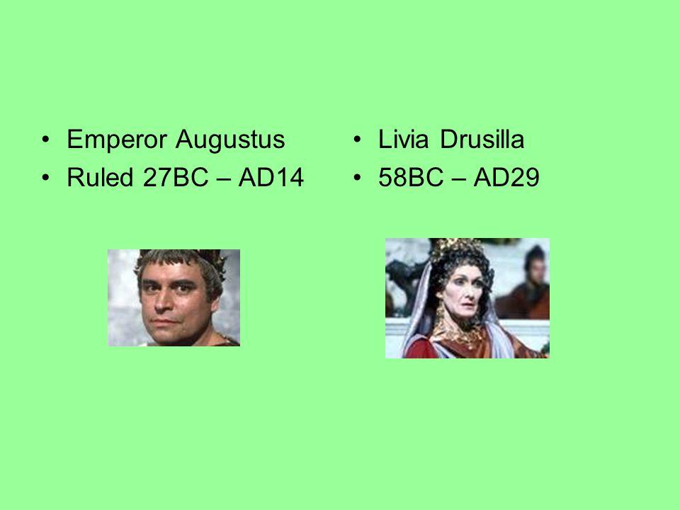 Emperor Augustus Ruled 27BC – AD14 Livia Drusilla 58BC – AD29