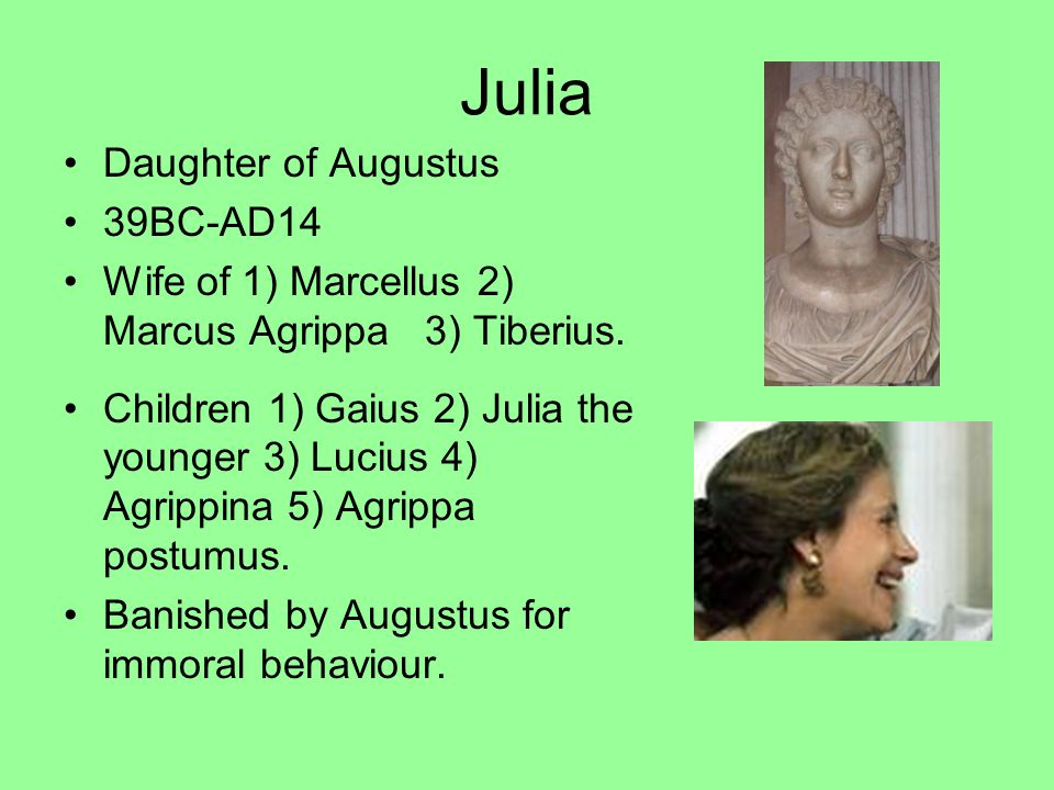 Julia Daughter of Augustus 39BC-AD14 Wife of 1) Marcellus 2) Marcus Agrippa 3) Tiberius.