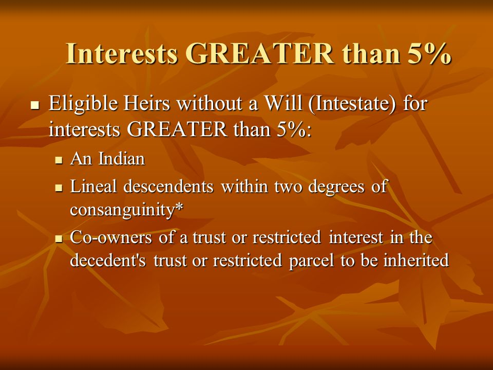 Interests GREATER than 5% Eligible Heirs without a Will (Intestate) for interests GREATER than 5%: Eligible Heirs without a Will (Intestate) for inter