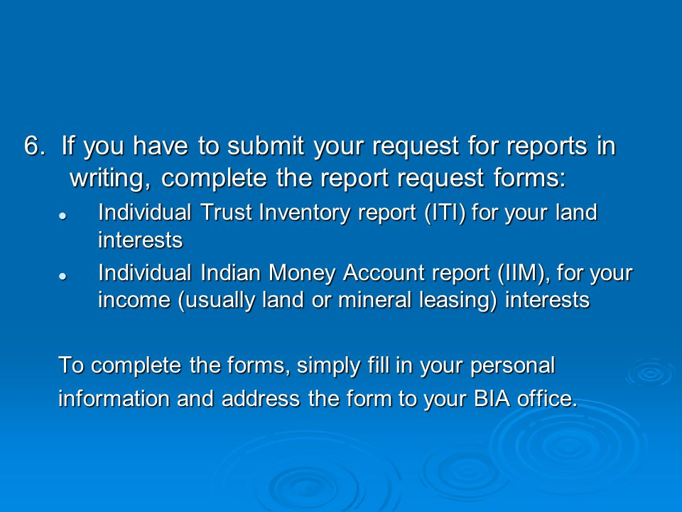 6. If you have to submit your request for reports in writing, complete the report request forms: Individual Trust Inventory report (ITI) for your land