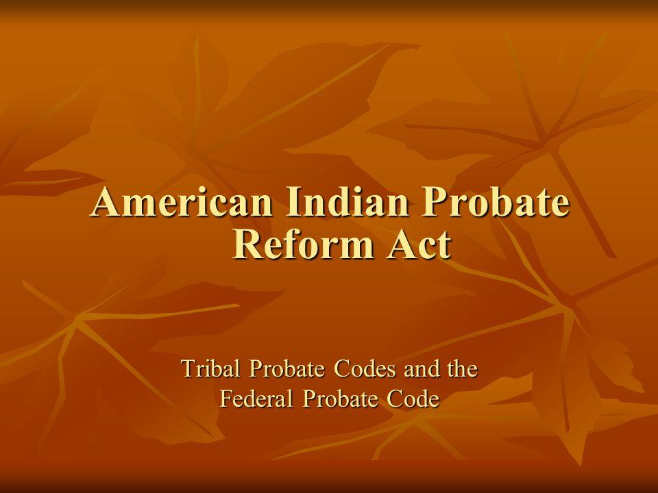 Tribal Probate Code or Federal Probate Code.