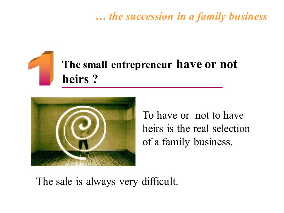 The small entrepreneur have or not heirs .
