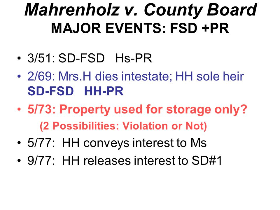 Mahrenholz v. County Board MAJOR EVENTS: FSD +PR 3/51: Grant to SD#1: SD-FSD Hs-PR 2/69: Mrs.H dies intestate; HH sole heir? 5/73: Property used for s