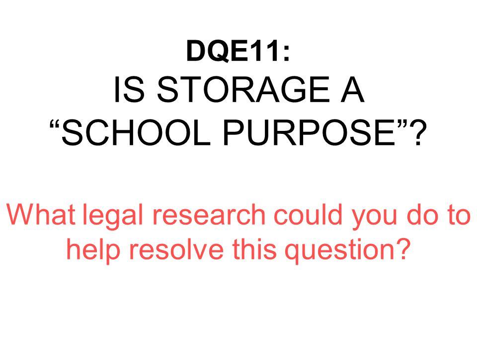 DQE11: IS STORAGE A SCHOOL PURPOSE ARGUMENTS