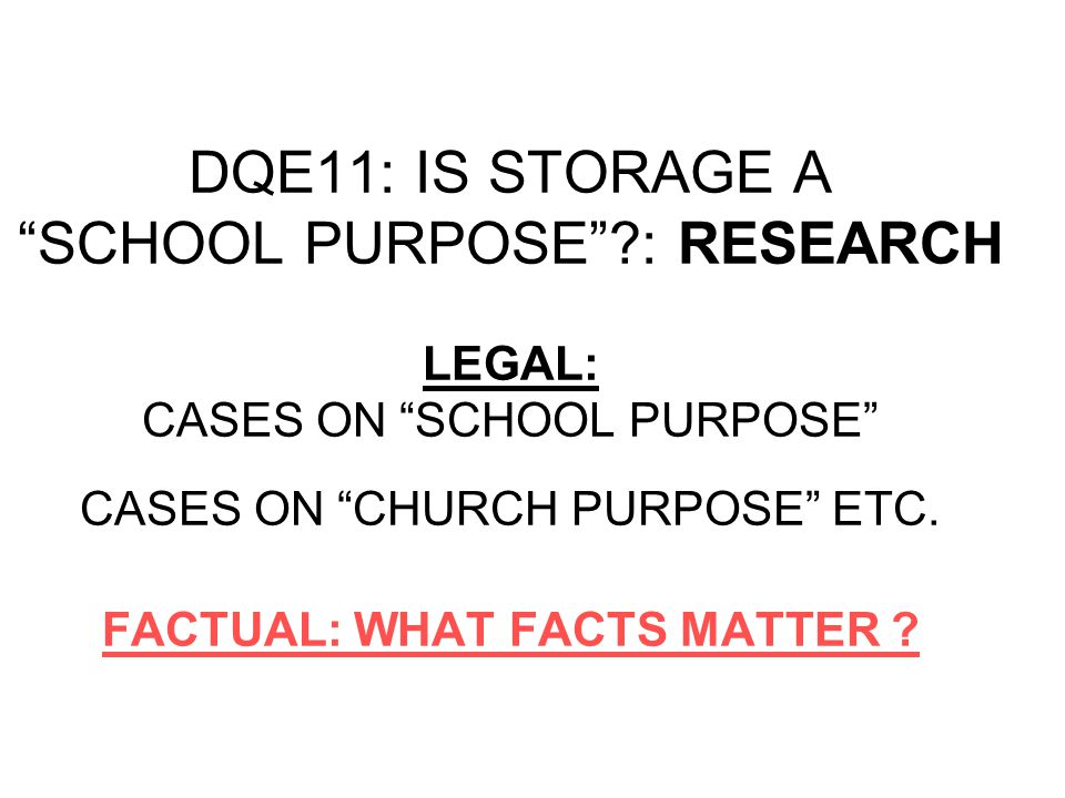 "DQE11: IS STORAGE A ""SCHOOL PURPOSE""? What legal research could you do to help resolve this question?"