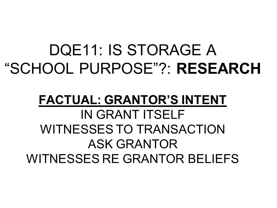 "DQE11: IS STORAGE A ""SCHOOL PURPOSE""?: RESEARCH LEGAL: CASES ON ""SCHOOL PURPOSE"" CASES ON ""CHURCH PURPOSE"" ETC. FACTUAL: WHAT FACTS MATTER ?"