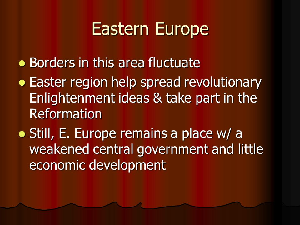 Eastern Europe Borders in this area fluctuate Borders in this area fluctuate Easter region help spread revolutionary Enlightenment ideas & take part in the Reformation Easter region help spread revolutionary Enlightenment ideas & take part in the Reformation Still, E.