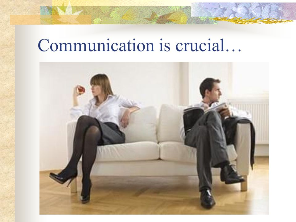 Communication is crucial…