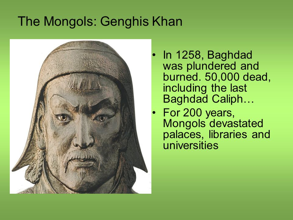 The Mongols: Genghis Khan In 1258, Baghdad was plundered and burned.