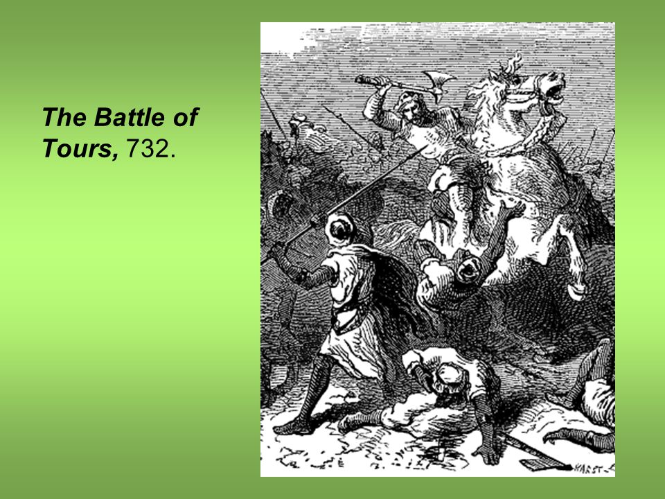 The Battle of Tours, 732.
