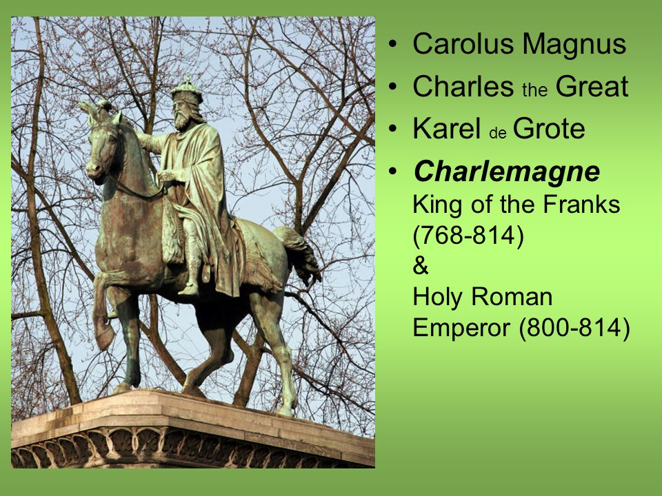 Carolus Magnus Charles the Great Karel de Grote Charlemagne King of the Franks (768-814) & Holy Roman Emperor (800-814)