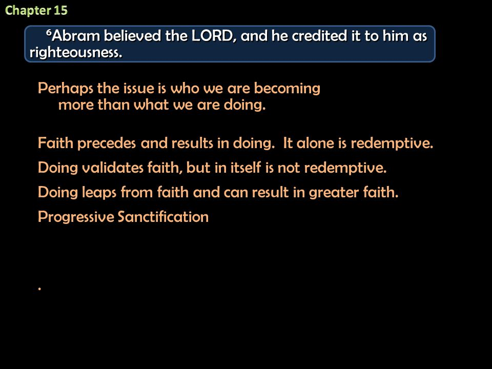 6 Abram believed the LORD, and he credited it to him as righteousness.