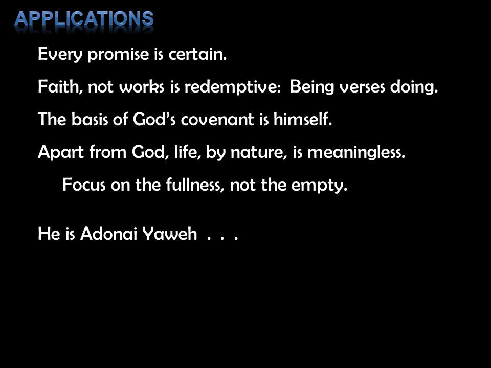 Every promise is certain. Faith, not works is redemptive: Being verses doing.
