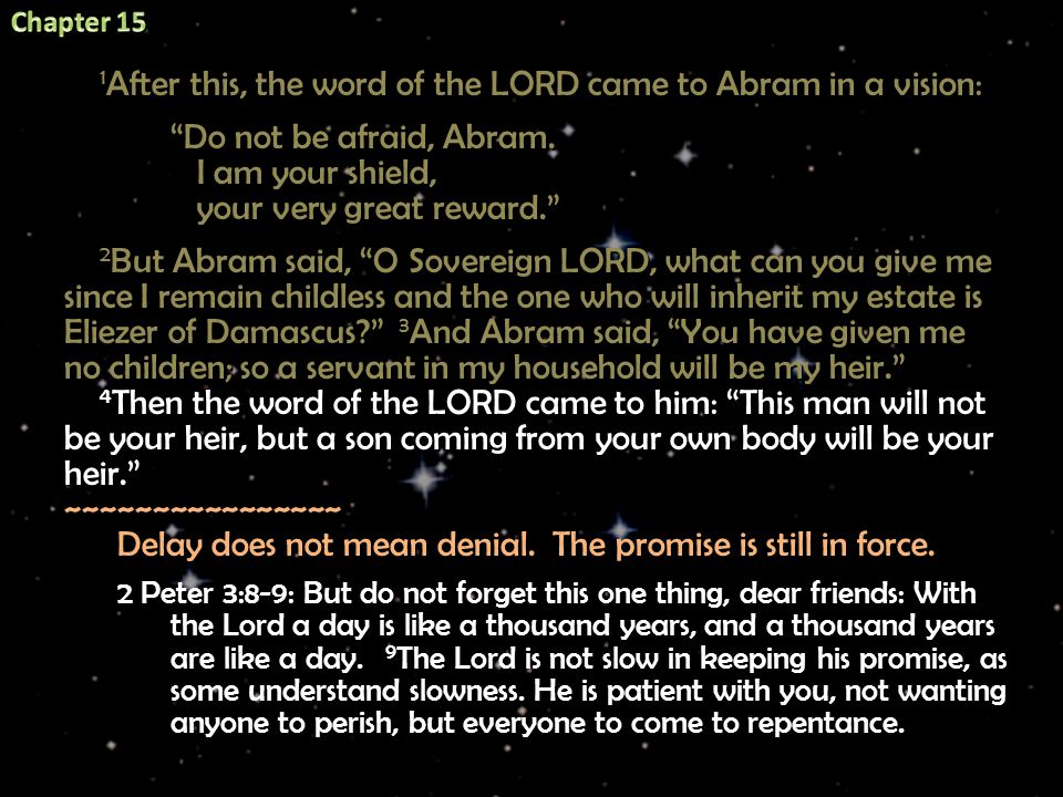 1 After this, the word of the LORD came to Abram in a vision: 1 After this, the word of the LORD came to Abram in a vision: Do not be afraid, Abram.