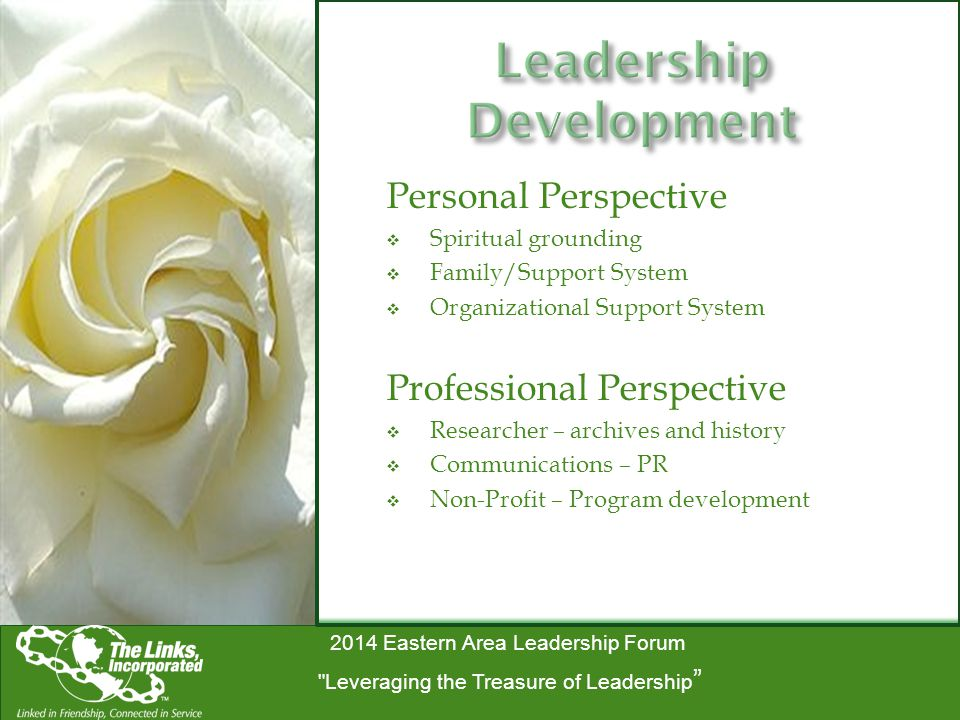 2014 Eastern Area Leadership Forum Leveraging the Treasure of Leadership Personal Perspective  Spiritual grounding  Family/Support System  Organizational Support System Professional Perspective  Researcher – archives and history  Communications – PR  Non-Profit – Program development
