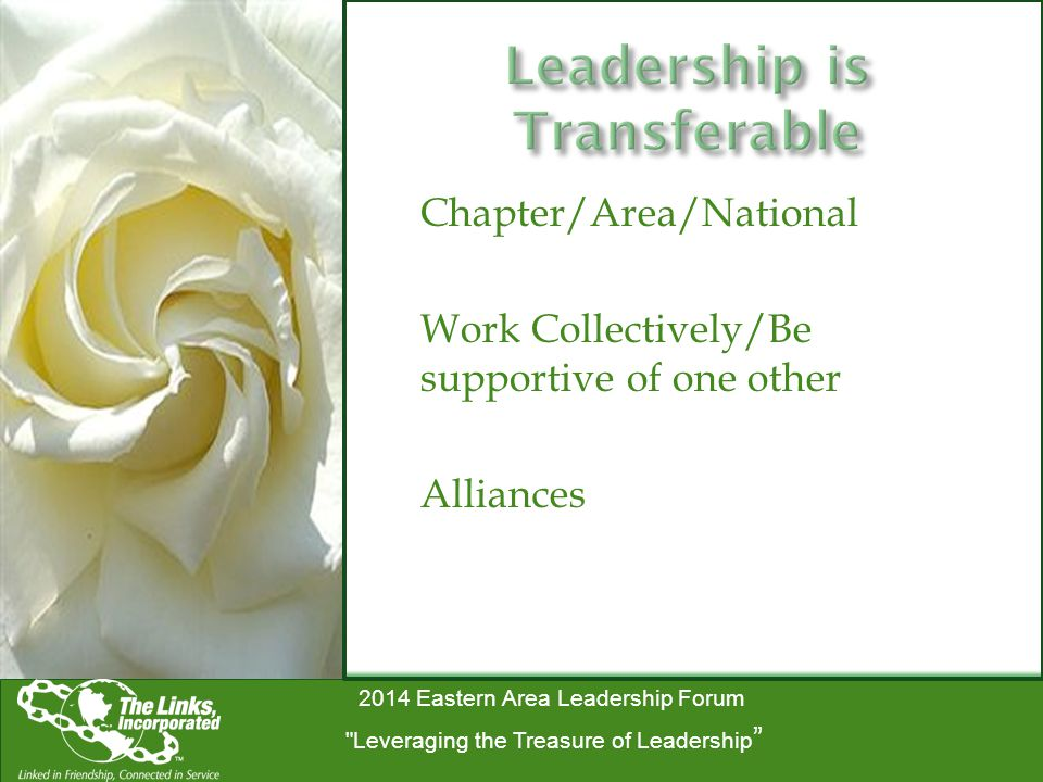 2014 Eastern Area Leadership Forum Leveraging the Treasure of Leadership Chapter/Area/National Work Collectively/Be supportive of one other Alliances