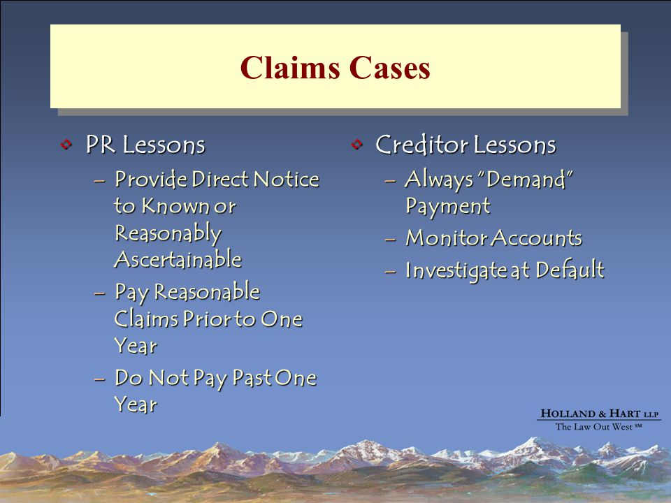 Claims Cases PR LessonsPR Lessons –Provide Direct Notice to Known or Reasonably Ascertainable –Pay Reasonable Claims Prior to One Year –Do Not Pay Pas