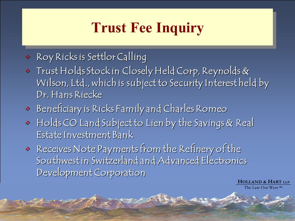 Trust Fee Inquiry Roy Ricks is Settlor CallingRoy Ricks is Settlor Calling Trust Holds Stock in Closely Held Corp, Reynolds & Wilson, Ltd., which is subject to Security Interest held by Dr.