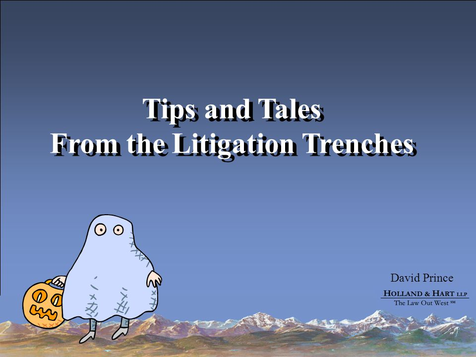 David Prince Tips and Tales From the Litigation Trenches