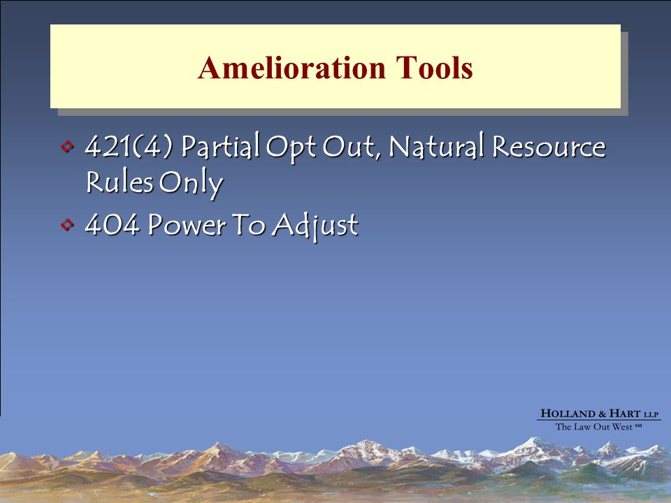 Amelioration Tools 421(4) Partial Opt Out, Natural Resource Rules Only421(4) Partial Opt Out, Natural Resource Rules Only 404 Power To Adjust404 Power