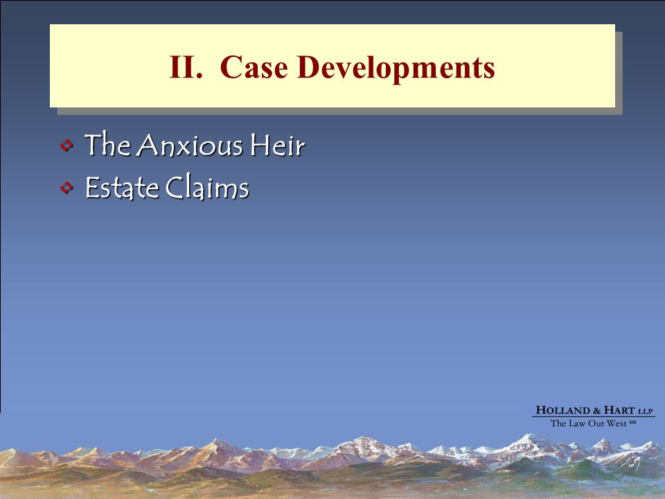 II. Case Developments The Anxious HeirThe Anxious Heir Estate ClaimsEstate Claims