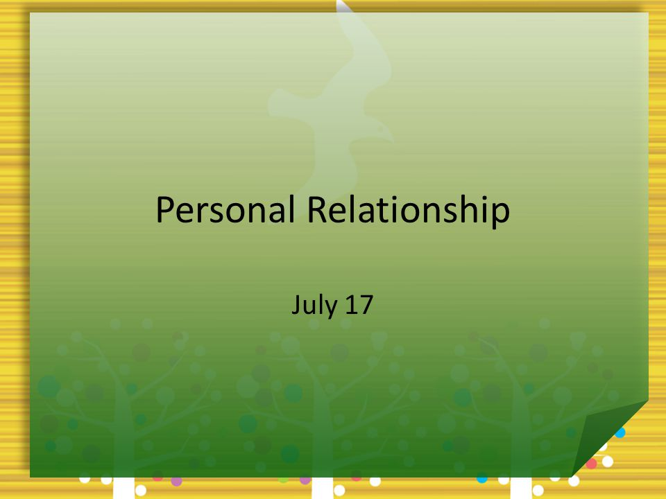 Personal Relationship July 17