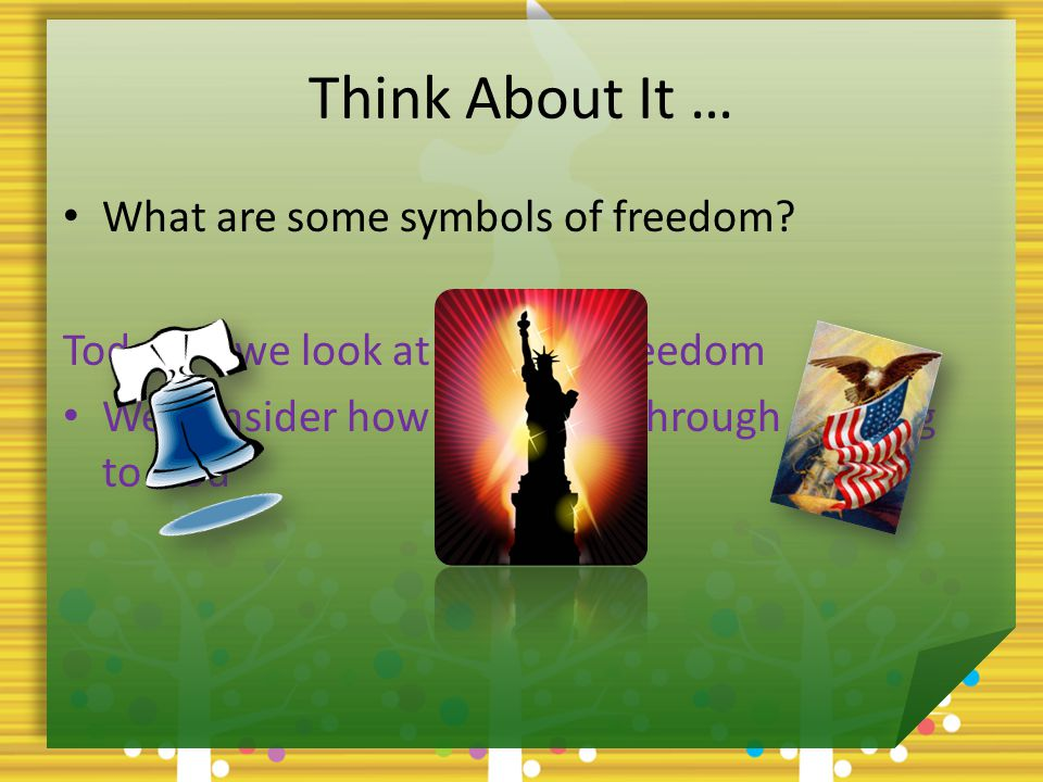 Think About It … What are some symbols of freedom.