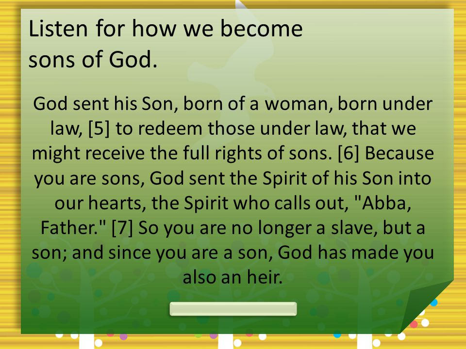 Listen for how we become sons of God.
