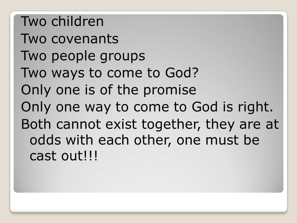 Two children Two covenants Two people groups Two ways to come to God.