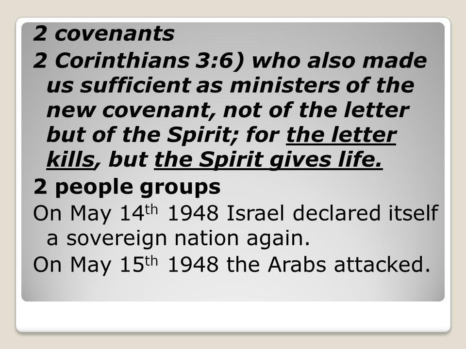 2 covenants 2 Corinthians 3:6) who also made us sufficient as ministers of the new covenant, not of the letter but of the Spirit; for the letter kills, but the Spirit gives life.