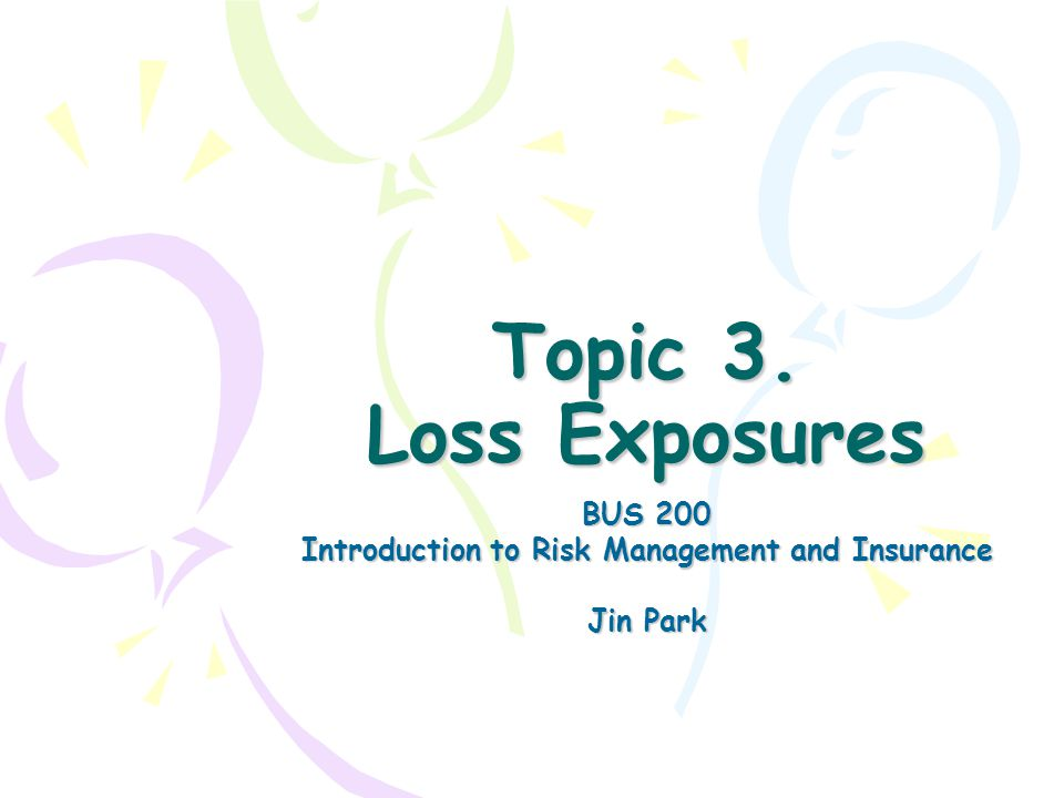 Topic 3. Loss Exposures BUS 200 Introduction to Risk Management and Insurance Jin Park