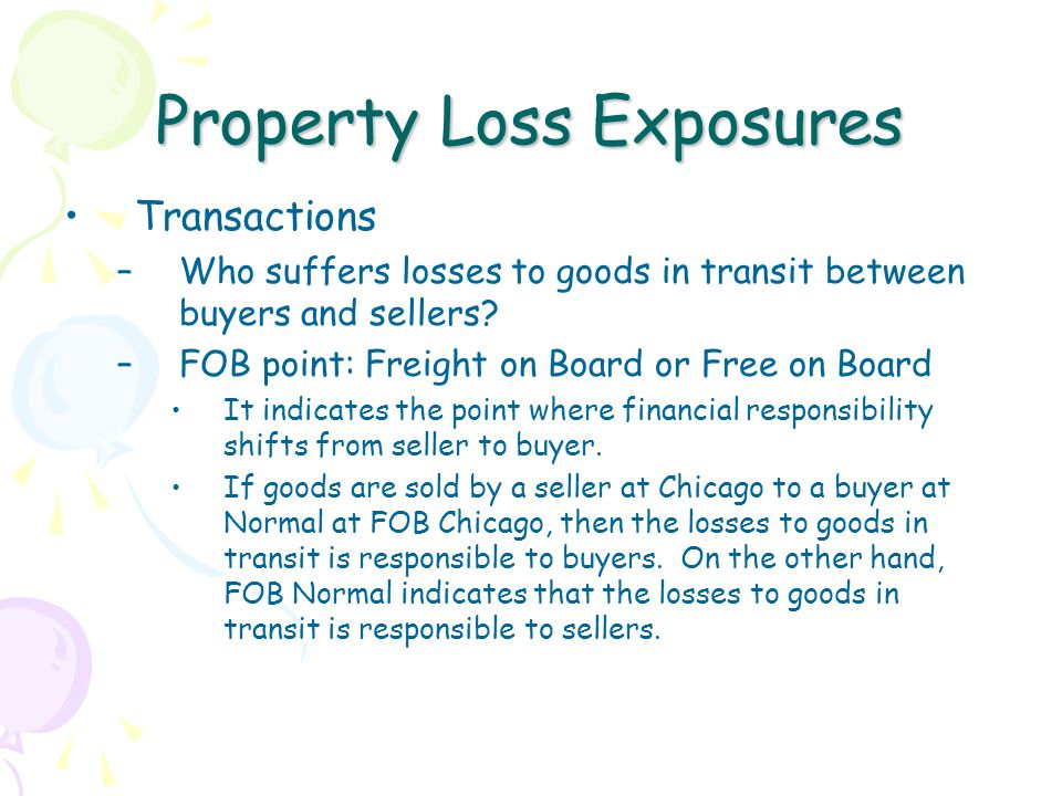 Property Loss Exposures Transactions –Who suffers losses to goods in transit between buyers and sellers.