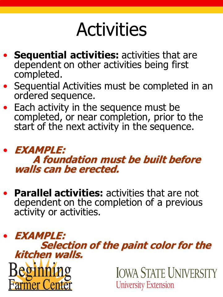 Activities Sequential activities: activities that are dependent on other activities being first completed.