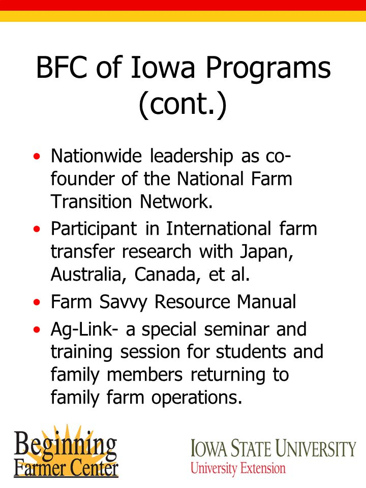 BFC of Iowa Programs (cont.) Nationwide leadership as co- founder of the National Farm Transition Network.