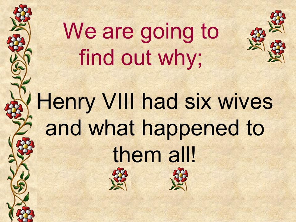 Henry VIII had six wives and what happened to them all! We are going to find out why;