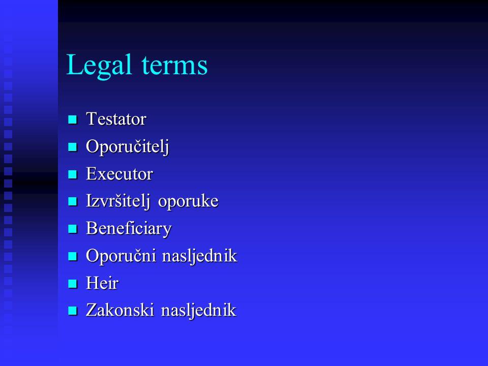 Legal terms Testator Testator Oporučitelj Oporučitelj Executor Executor Izvršitelj oporuke Izvršitelj oporuke Beneficiary Beneficiary Oporučni nasljednik Oporučni nasljednik Heir Heir Zakonski nasljednik Zakonski nasljednik