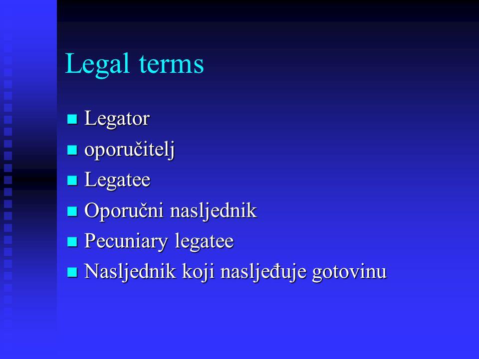 Legal terms Legator Legator oporučitelj oporučitelj Legatee Legatee Oporučni nasljednik Oporučni nasljednik Pecuniary legatee Pecuniary legatee Nasljednik koji nasljeđuje gotovinu Nasljednik koji nasljeđuje gotovinu