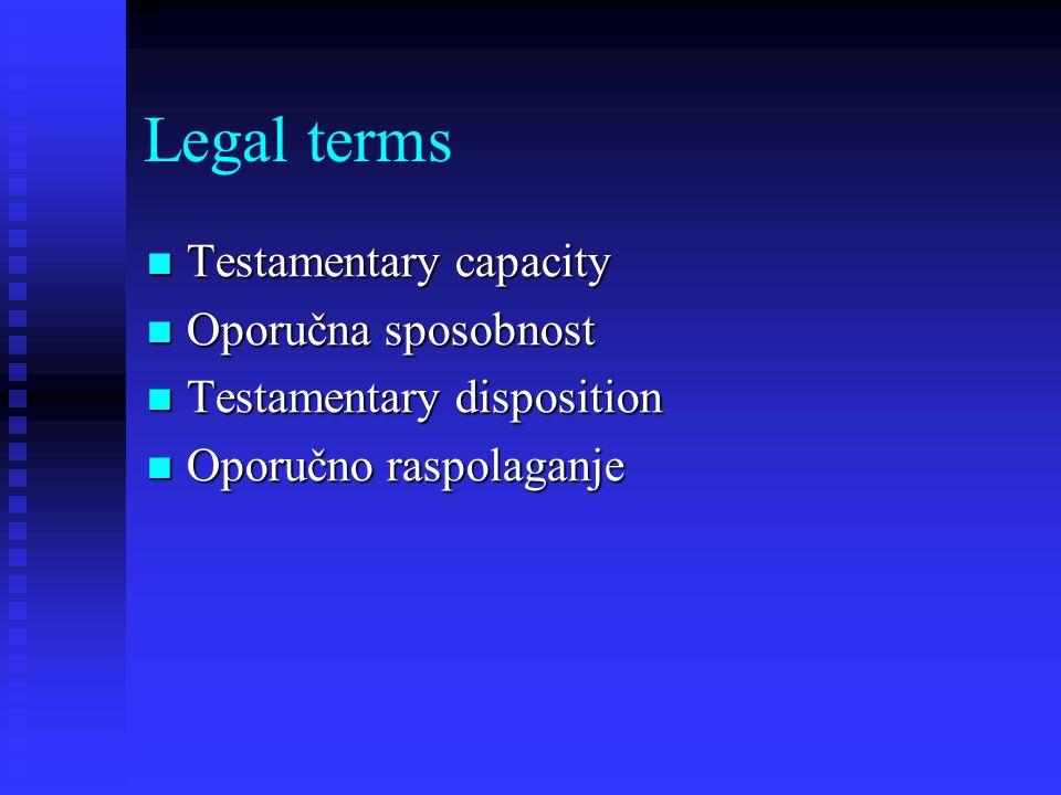 Legal terms Testamentary capacity Testamentary capacity Oporučna sposobnost Oporučna sposobnost Testamentary disposition Testamentary disposition Oporučno raspolaganje Oporučno raspolaganje
