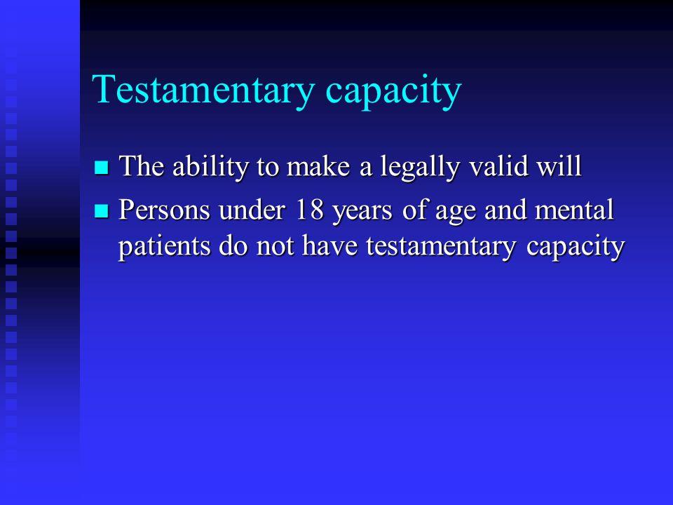 Testamentary capacity The testator must: The testator must: 1.