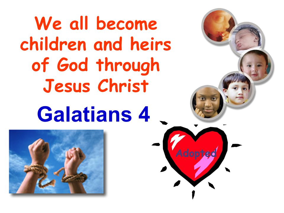Galatians 4 We all become children and heirs of God through Jesus Christ