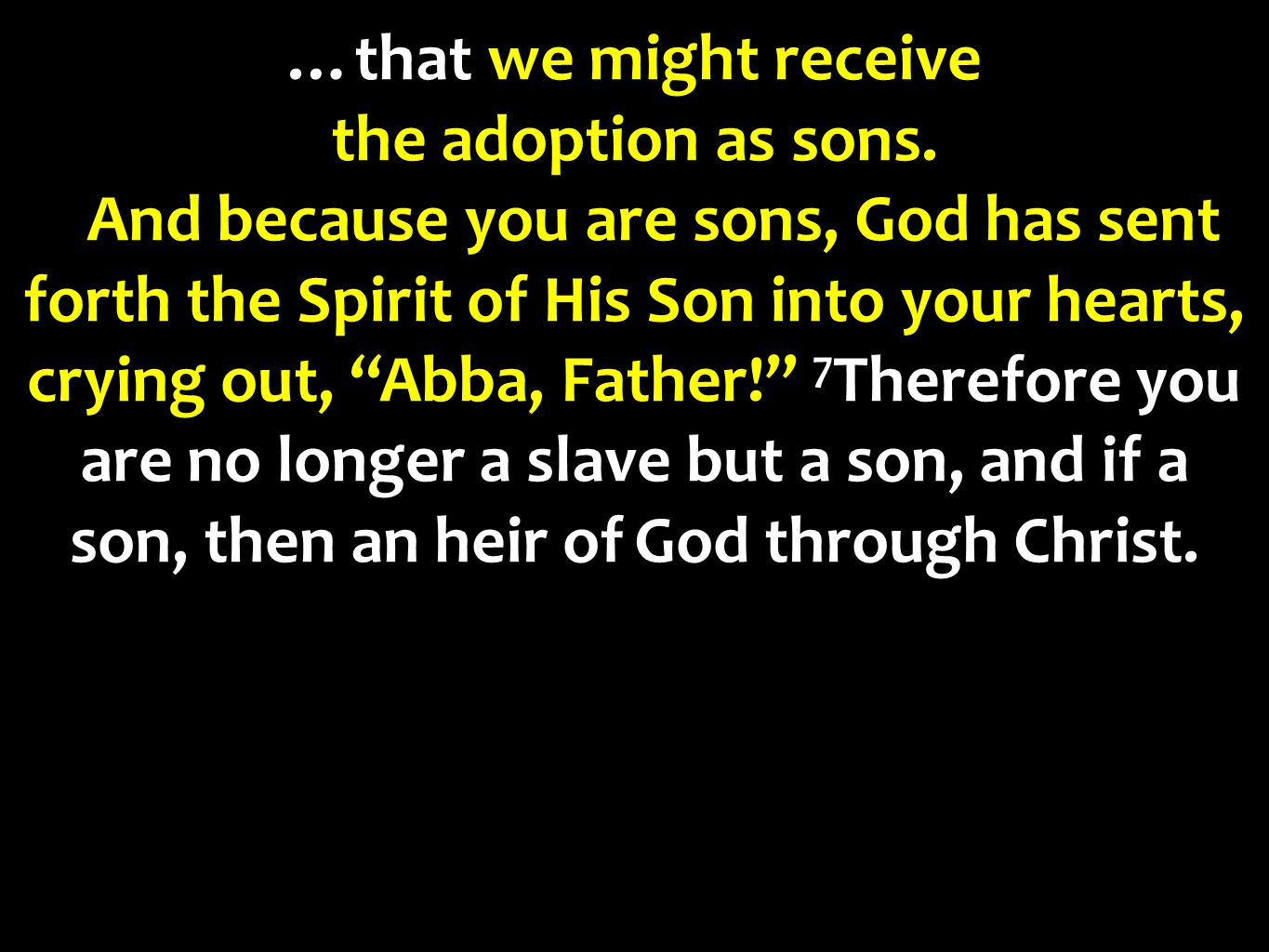 """…that we might receive the adoption as sons. 6 And because you are sons, God has sent forth the Spirit of His Son into your hearts, crying out, """"Abba,"""